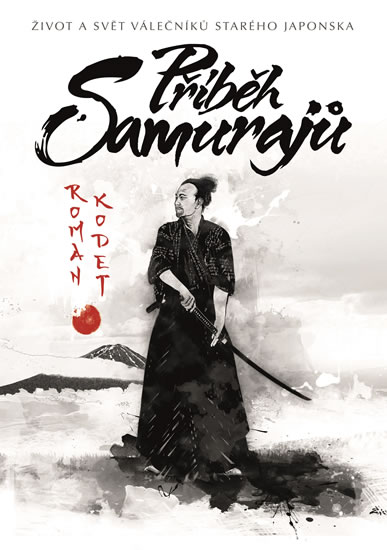 Příběh samurajů - Život a svět válečníků starého Japonska