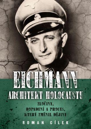 Eichmann: Architekt holocaustu - Zločiny, dopadení a proces, který změnil dějiny