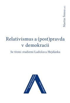 Relativismus a (post)pravda v demokracii - Se třemi studiemi Ladislava Hejdánka