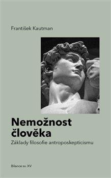 Nemožnost člověka - Základy filosofie antroposkepticismu