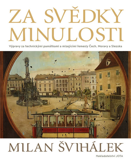 Za svědky minulosti - Výpravy za technickými památkami a mizejícími řemesly Čech, Moravy a Slezska