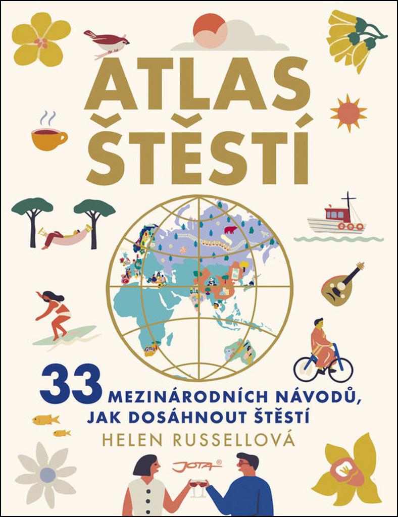 Atlas štěstí - 33 mezinárodních návodů, jak dosáhnout štěstí