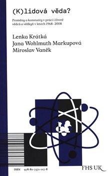 (K)lidová věda? - Proměny a konstanty v práci i životě vědců a vědkyň v letech 1968-2008