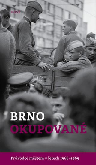 Brno okupované - Průvodce městem v letech 1968-1969