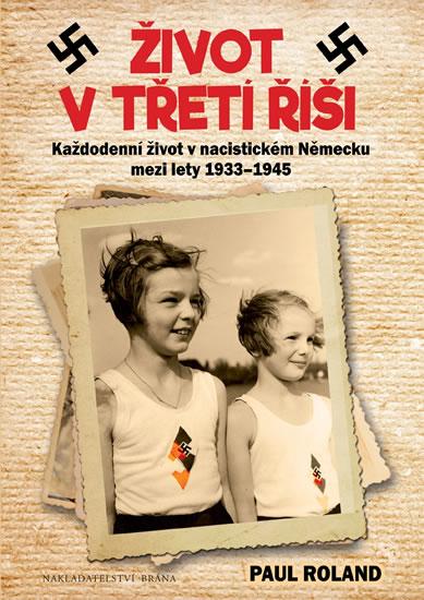 Život v Třetí říši - Každodenní život v nacistickém Německu mezi lety 1939-1945