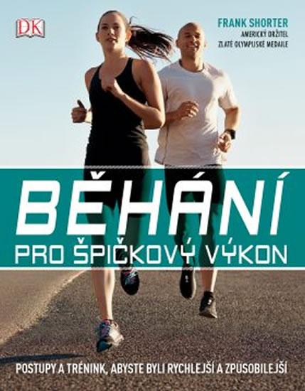 Běhání pro špičkový výkon - Postupy a trénink, abyste byli rychlejší a způsobilejší