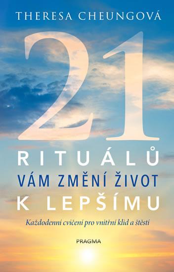 21 rituálů vám změní život k lepšímu - Každodenní cvičení pro vnitřní klid a štěstí
