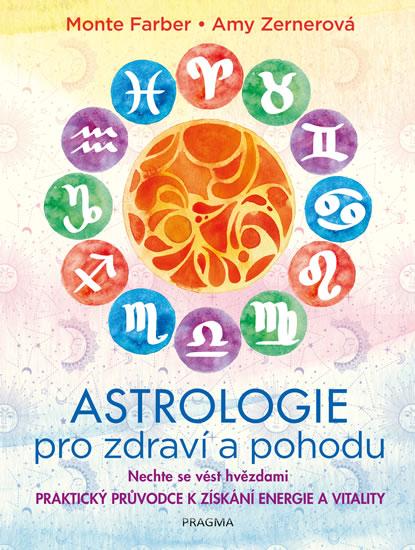 Astrologie pro zdraví a pohodu - Nechte se vést hvězdami: PRAKTICKÝ PRŮVODCE K ZÍSKÁNÍ ENERGIE A VITALITY