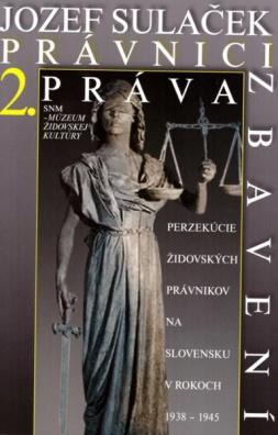 Právnici práva zbavení 2. - Perzekúcie židovských právnikov na Slovensku v rokoch 1938 - 1945