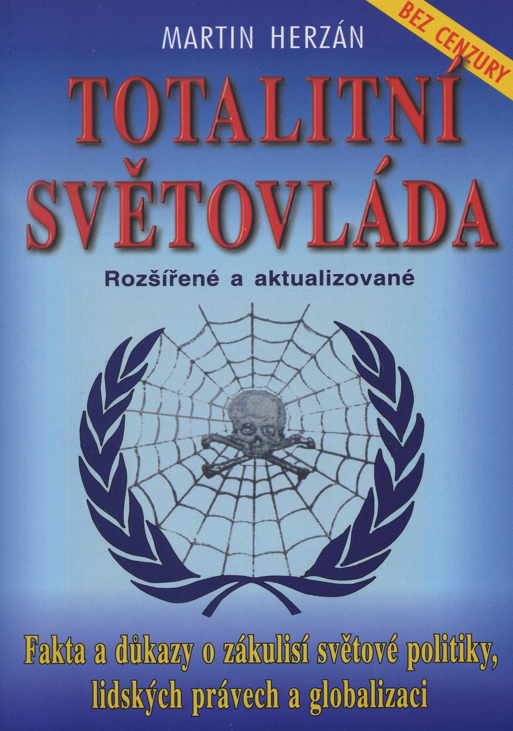 Totalitní světovláda - bez cenzury - fakta a důkazy o zákulisí světové politiky, lidských právech a globalizaci