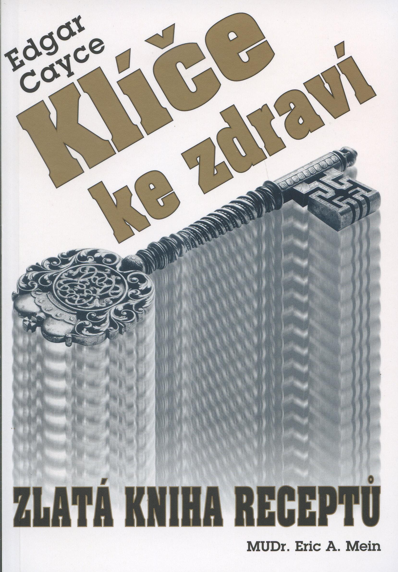 Klíče ke zdraví - zlatá kniha receptů / Edgar Cayce