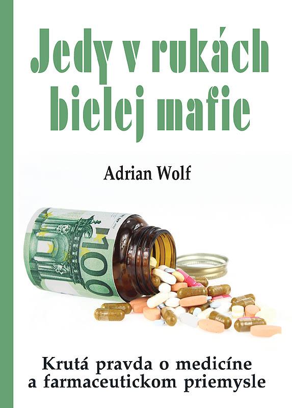 Jedy vrukách bielej mafie - Krutá pravda o medicíne a farmaceutickom priemysle