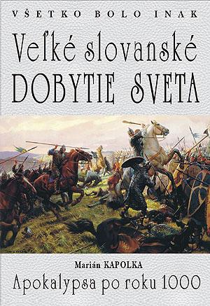 Veľké slovanské dobytie sveta - Apokalypsa po roku 1000