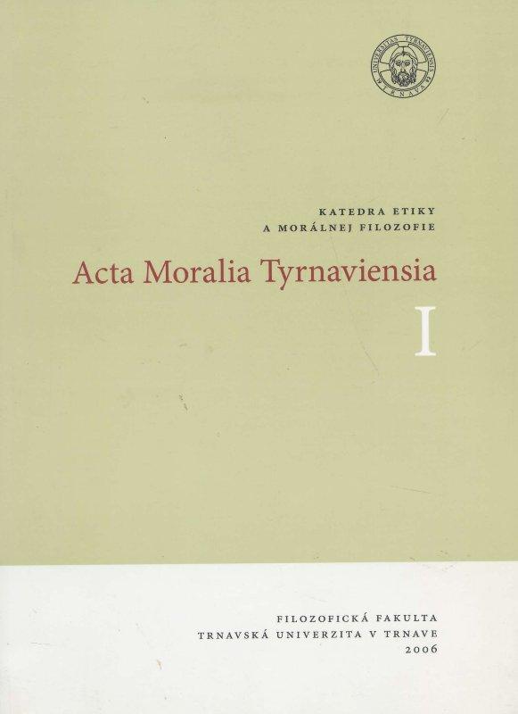 Acta Moralia Tyrnaviensia I - Ľudská sloboda, hodnoty, cnosti, vzťahy