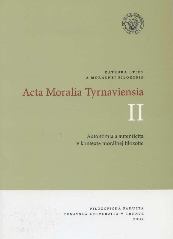 Acta Moralia Tyrnaviensia II - Autonómia a autenticita v kontexte morálnej filozofie