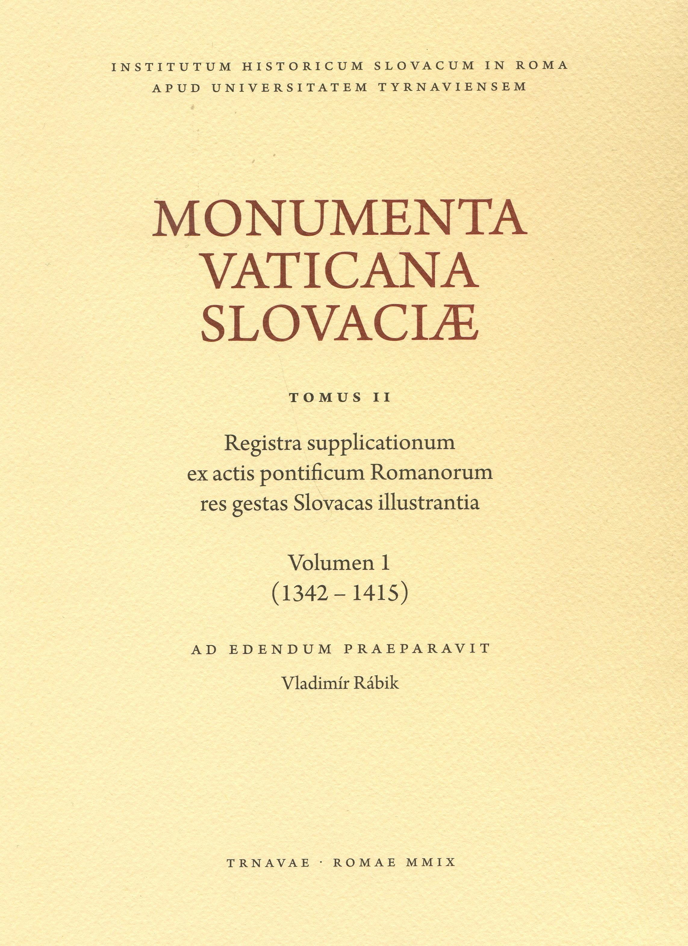 Monumenta Vaticana Slovaciae. Registra supplicationum ex actis pontificum Romanorum res gestas Slova