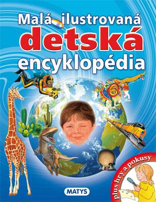 Malá ilustrovaná detská encyklopédia - + hry a pokusy