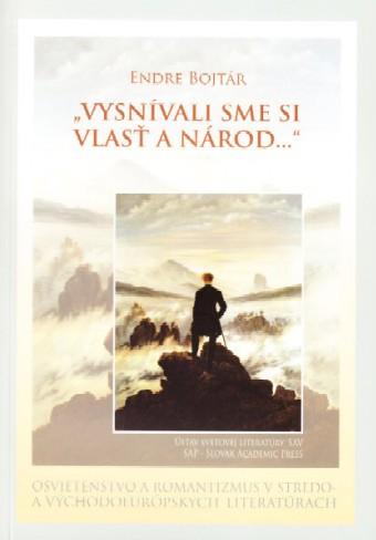 """""""Vysnívali sme si vlasť a národ..."""" - Osvietenstvo a romantizmus v stredo- a východoeurópskych literatúrach"""