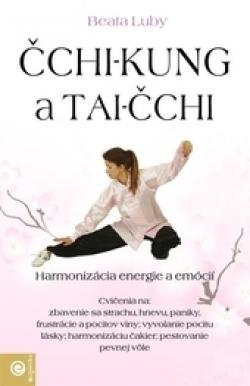 Čchi-kung a Tai-čchi - Harmonizácia energie a emócií