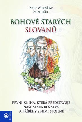 Bohové starých Slovanů - První kniha, která představuje naše stará božstva a příběhy s nimi spojené