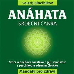 Anáhata - Srdeční čakra - Srdce a oběhová soustava a její souvislost s psychikou a zdravím člověka