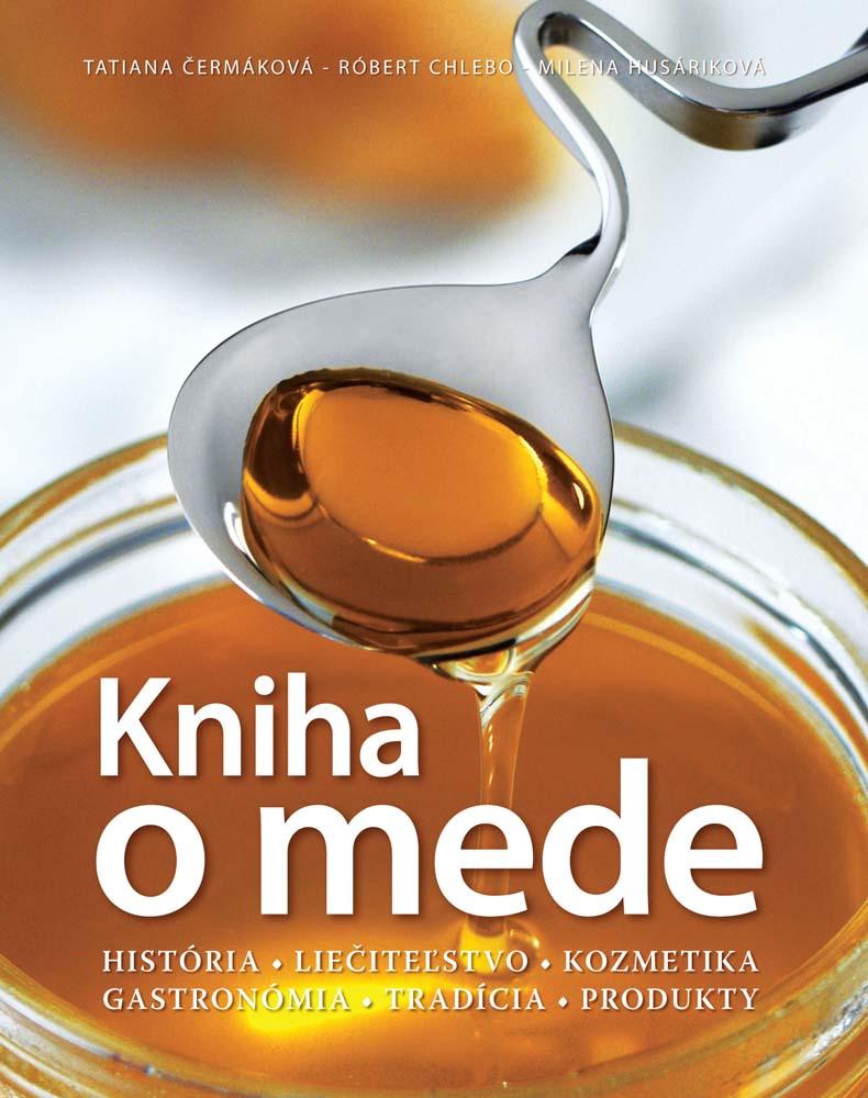 Kniha o mede - História, Liečiteľstvo, Kozmetika, Gastronómia, Tradícia, Produkty