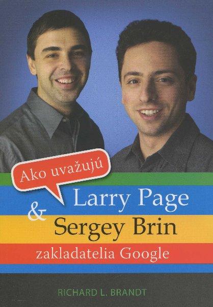Ako uvažujú Larry Page a Sergey Brin - Tajomstvo mimoriadnych mužov v pozadí spoločnosti Google