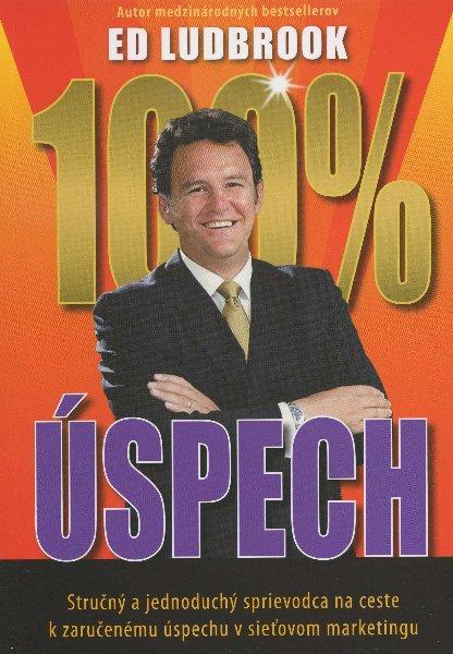 100%-ný úspech - Stručný a jednoduchý sprievodca na ceste k zaručenému úspechu v sieťovom marketingu