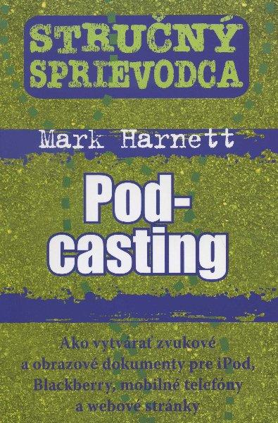 Stručný sprievodca - Podcasting - Ako vytvárať zvukové a obrazové dokumenty pre iPod, Blackberry, mobilné telefóny a webové stránky