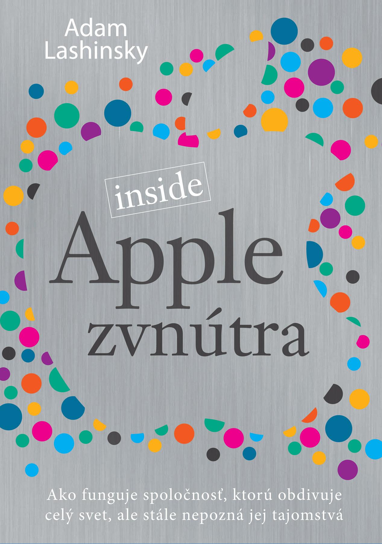 Apple zvnútra - Ako funguje spoločnosť, ktorú obdivuje celý svet, ale stále nepozná jej tajomstvá