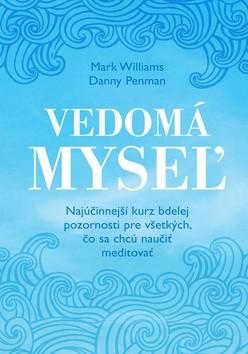 Vedomá myseľ - Najúčinnejší kurz bdelej pozornosti pre všetkých, čo sa chcú naučiť meditovať