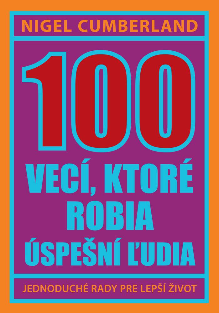 100 vecí, ktoré robia úspešní ľudia - Jednoduché rady pre lepší život