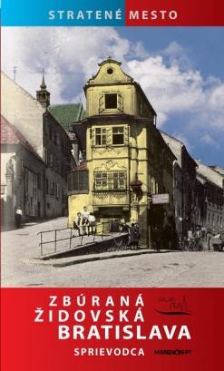 Zbúraná židovská Bratislava - sprievodca - Stratené mesto