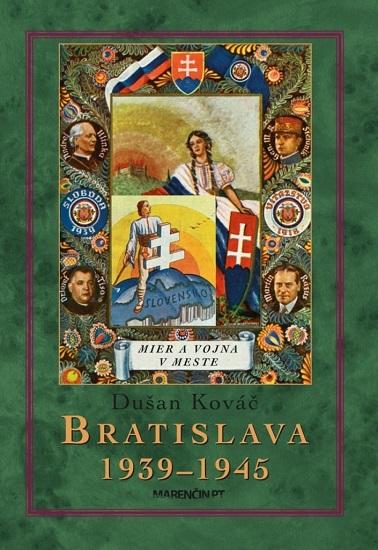 Bratislava 1939 - 1945 - Mier a vojna v meste