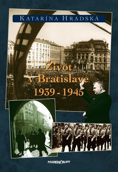 Život v Bratislave 1939 - 1945