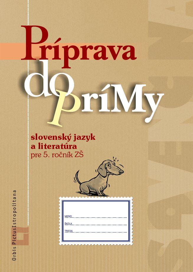 Príprava do prímy - slovenský jazyk a literatúra pre 5. ročník ZŠ - Pracovný zošit