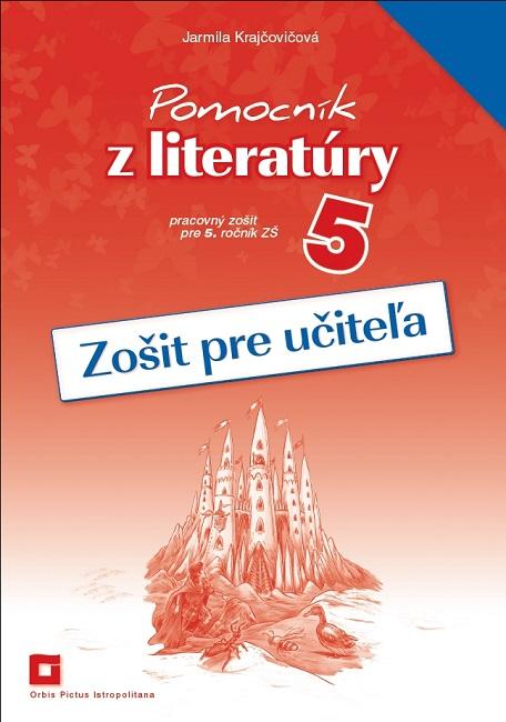 Pomocník z literatúry 5 (Zošit pre učiteľa) - pracovný zošit pre 5. ročník ZŠ
