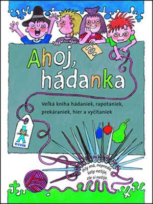 Ahoj, hádanka! - Veľká kniha hádaniek, rapotaniek, prekáraniek, hier a vyčítaniek