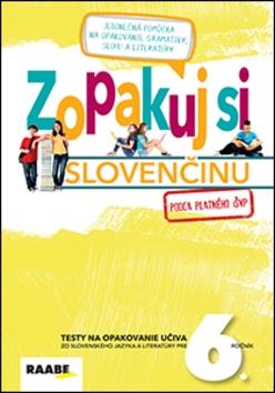 Zopakuj si slovenčinu 6 - testy na opakovanie učiva pre 6. ročník