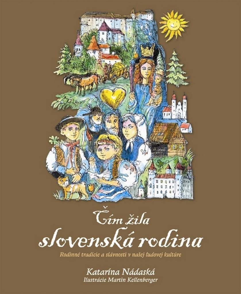 Čím žila slovenská rodina - Rodinné zvyky, slávnosti a tradície v našej ľudovej kultúre