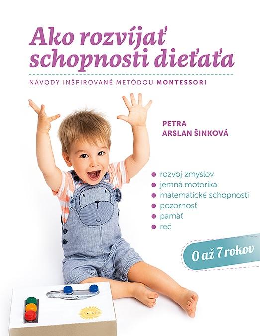 Ako rozvíjať schopnosti dieťaťa - Návody inšpirované metódou Montessori