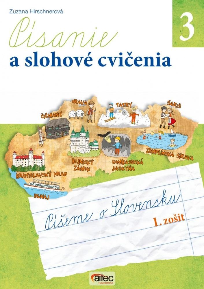 Písanie a slohové cvičenia pre 3. ročník základných škôl - Píšeme o Slovensku (pracovný zošit, 1. časť)