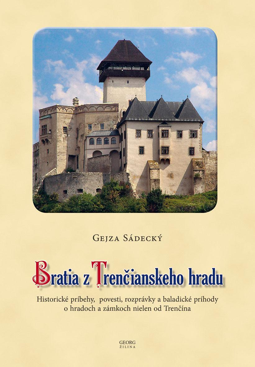 Bratia z Trenčianskeho hradu - Historické príbehy, povesti, rozprávky a baladické príhody o hradoch a zámkoch nielen od Trenčína