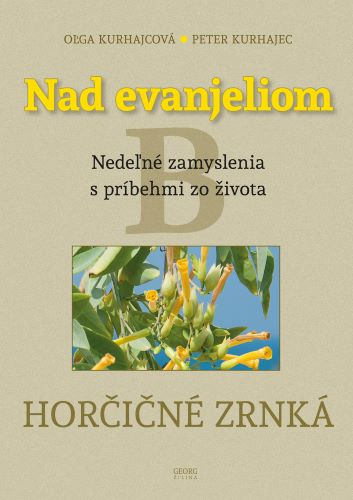 Nad evanjeliom - Horčičné zrnká - Nedeľné zamyslenia s príbehmi zo života