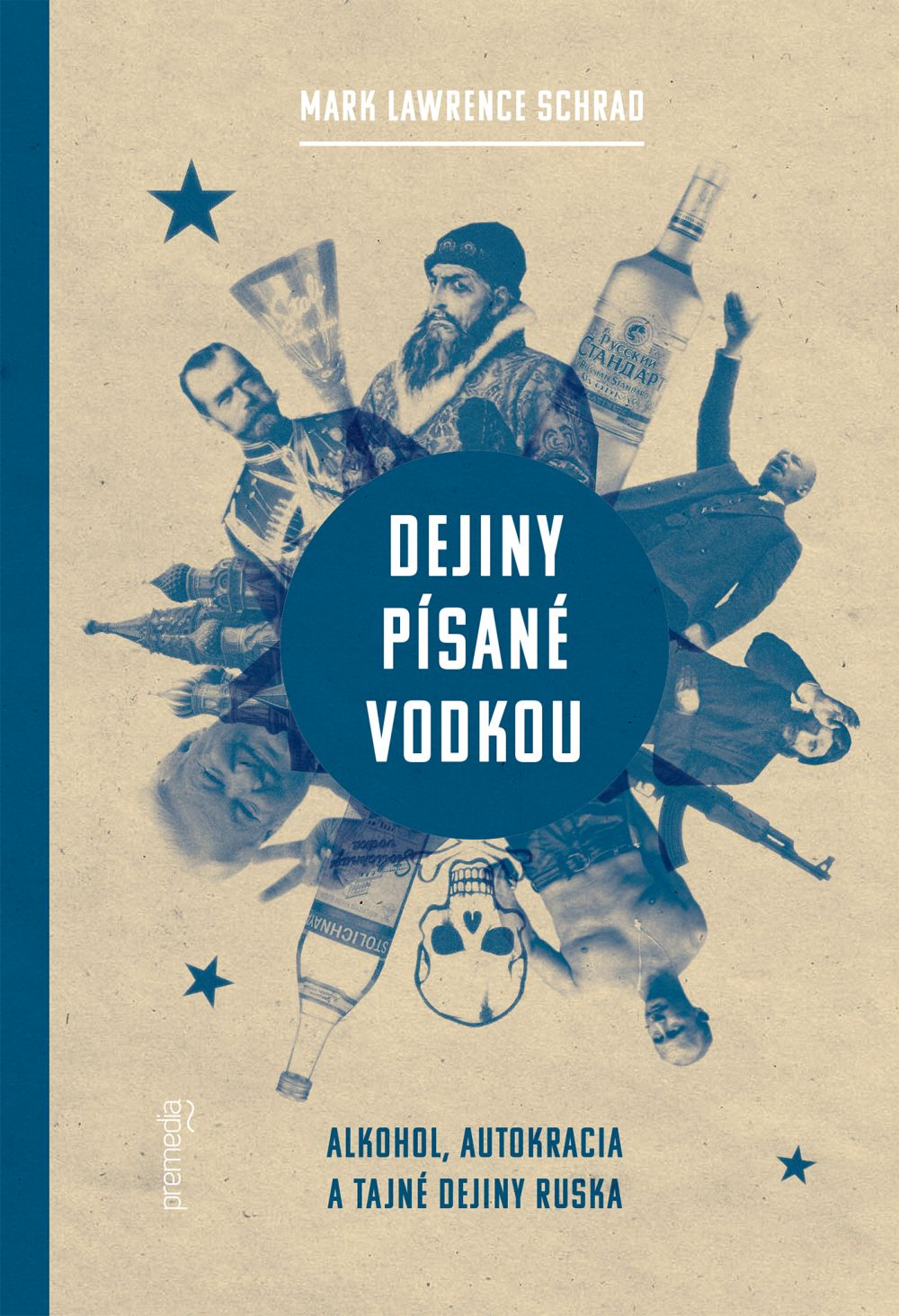 Dejiny písané vodkou - Alkohol, autokracia a tajné dejiny Ruska