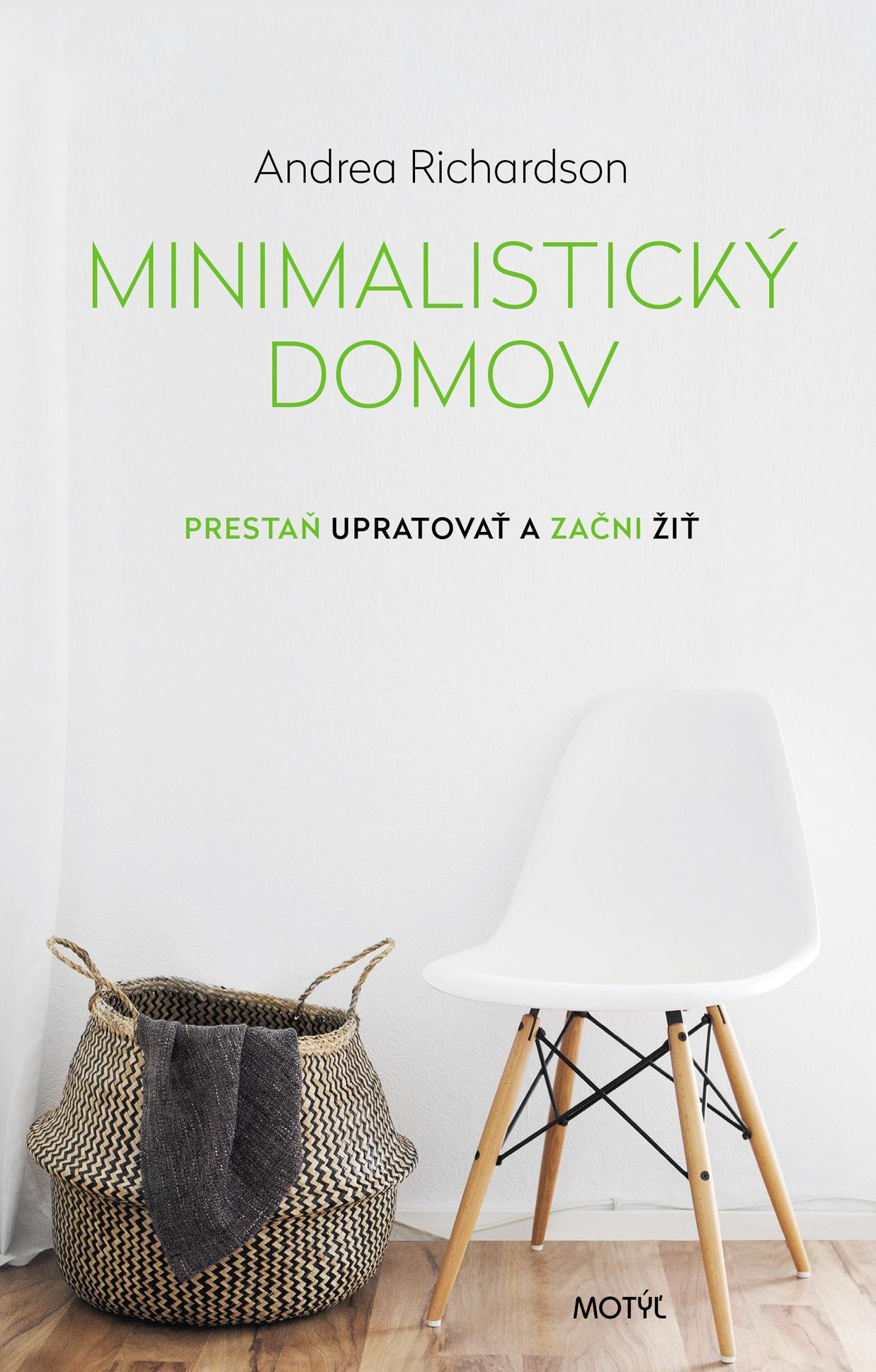 Minimalistický domov - Prestaň upratovať a začni žiť