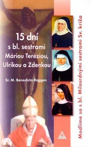 15 dní s bl. sestrami Máriou Teréziou, Ulrikou a Zdenkou - Modlíme sa s bl. Milosrdnými sestrami Sv. kríža