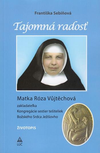 Tajomná radosť - Životopis - Matka Róza Vůjtěchová