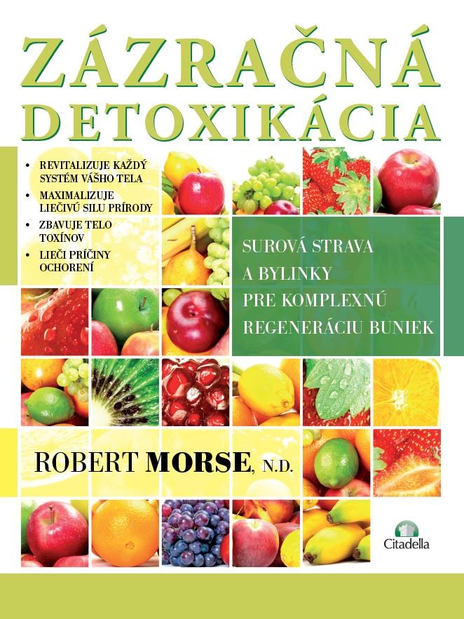 Zázračná detoxikácia - Surová strava a bylinky pre komplexnú regeneráciu buniek