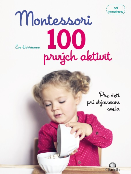 Montessori 100 prvých aktivít - Pre deti pri objavovaní sveta - od 18 mesiacov